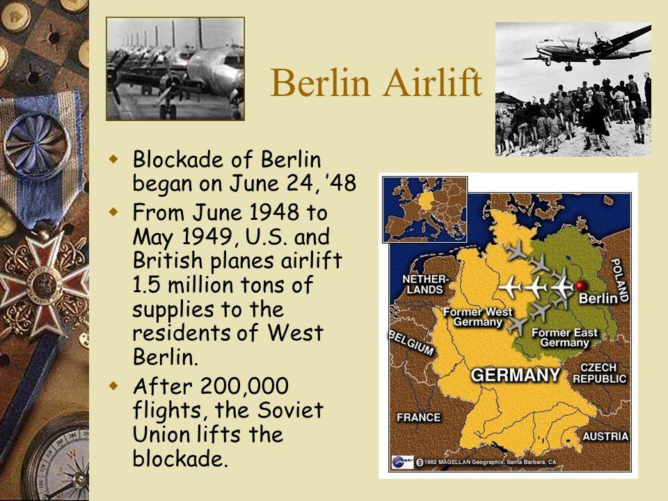Berlin Airlift Blockade of Berlin began on June 24, '48