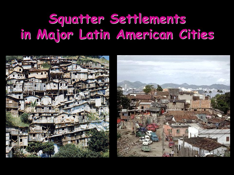 Squatter Settlements in Major Latin American Cities