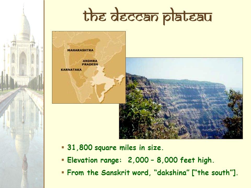 The Deccan Plateau 31,800 square miles in size.