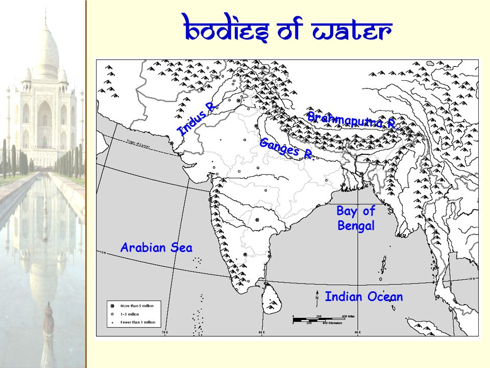 Bodies of Water Indus R. Brahmaputra R. Ganges R. Bay of Bengal