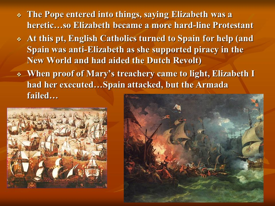 The Pope entered into things, saying Elizabeth was a heretic…so Elizabeth became a more hard-line Protestant