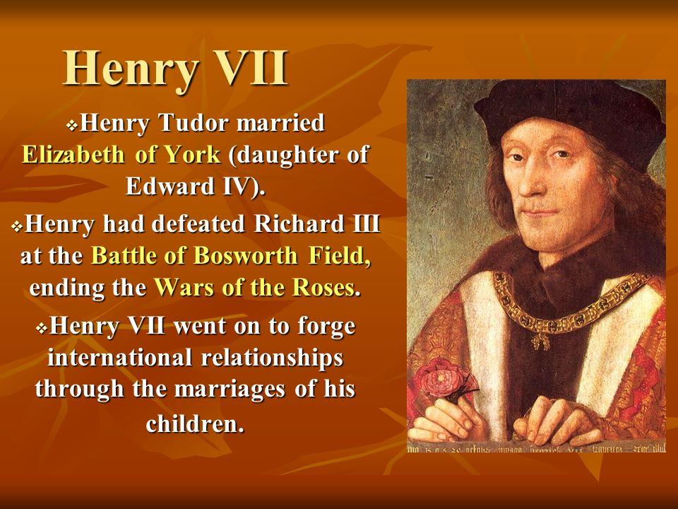 Henry Tudor married Elizabeth of York (daughter of Edward IV).