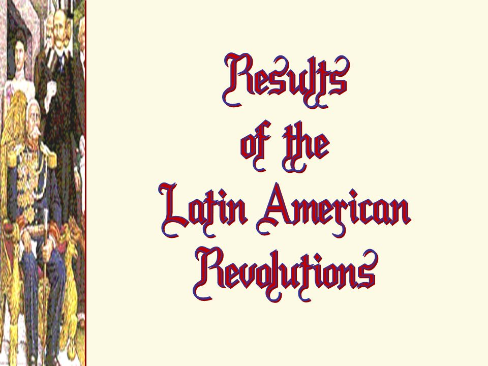 Results of the Latin American Revolutions