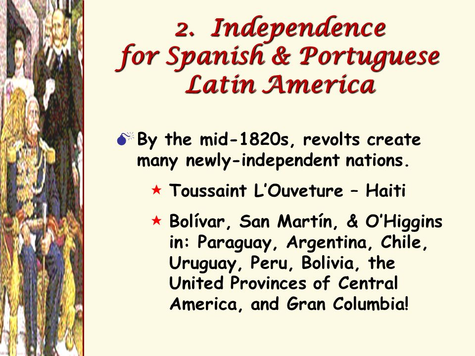 2. Independence for Spanish & Portuguese Latin America