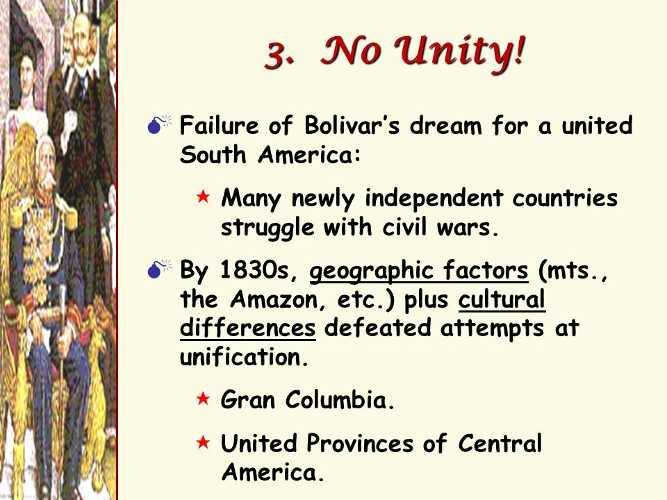 3. No Unity! Failure of Bolivar's dream for a united South America: