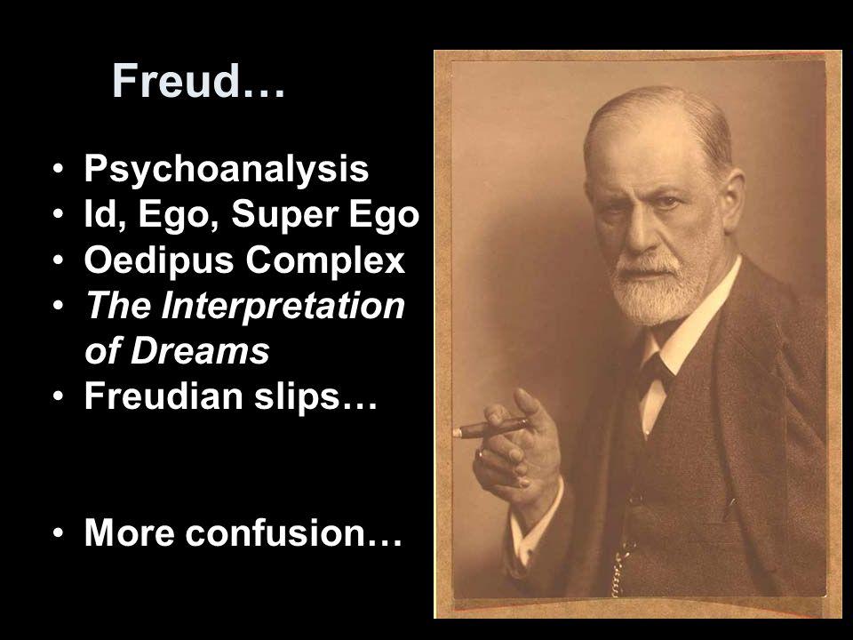 Freud… Psychoanalysis Id, Ego, Super Ego Oedipus Complex