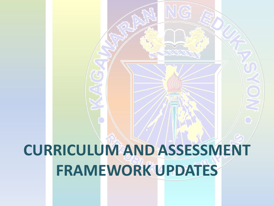 CURRICULUM AND ASSESSMENT FRAMEWORK UPDATES