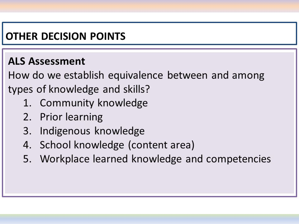 OTHER DECISION POINTS ALS Assessment. How do we establish equivalence between and among types of knowledge and skills