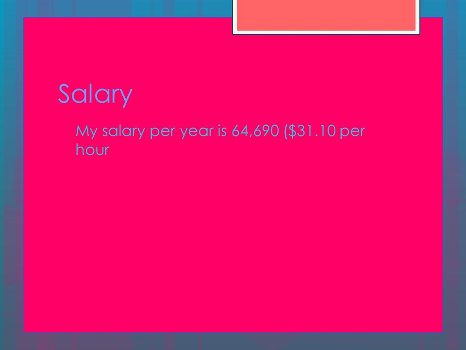 4 Salary My Salary Per Year Is 64,690 ($31.10 Per Hour