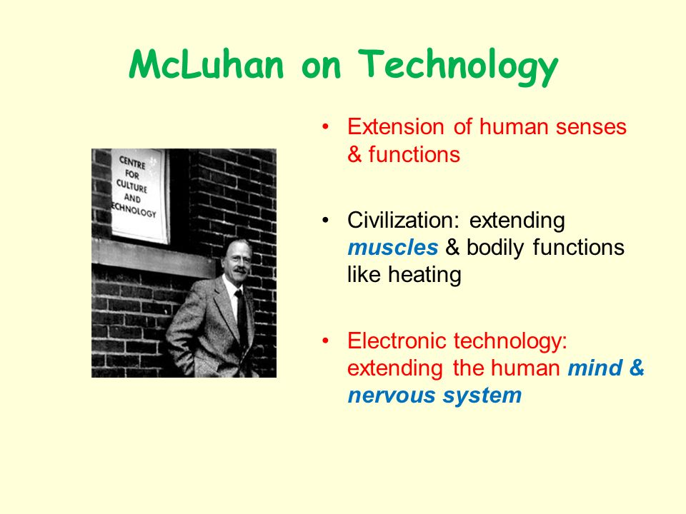 McLuhan on Technology Extension of human senses & functions