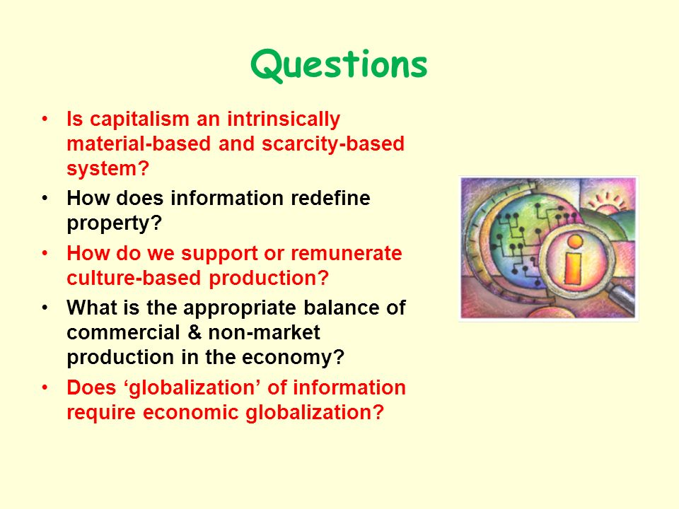 Questions Is capitalism an intrinsically material-based and scarcity-based system How does information redefine property