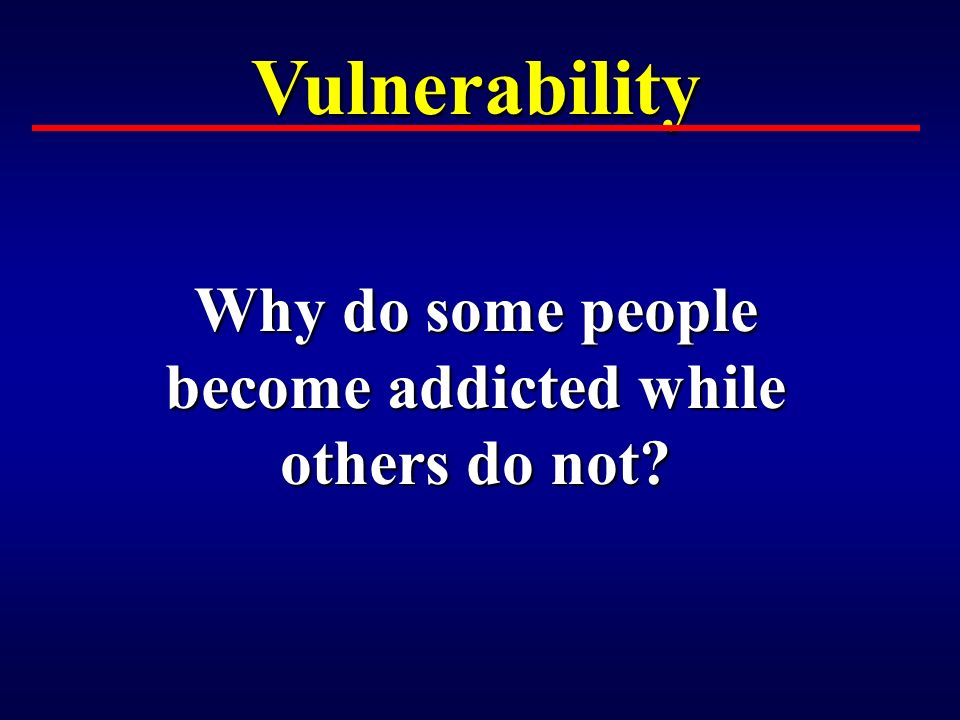 what is an addiction and how and why do people become addicted Webmd explains what addiction is, what it isn't, and how it can affect your pain treatment  some people do become addicted, and the results can be devastating.
