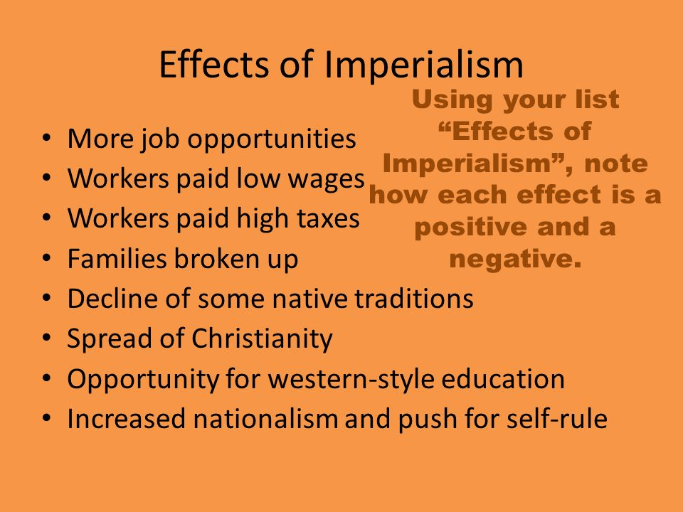 negative effects of imperialism There were many negative effects of imperialism in africa below are the some of  the major ones: cruel treatment of natives: the europeans colonized africa.