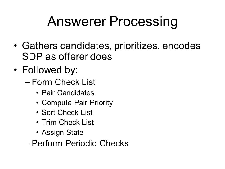 Answerer Processing Gathers candidates, prioritizes, encodes SDP as offerer does. Followed by: Form Check List.