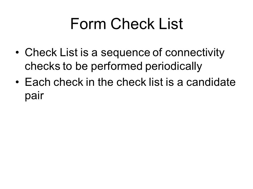 Form Check List Check List is a sequence of connectivity checks to be performed periodically.