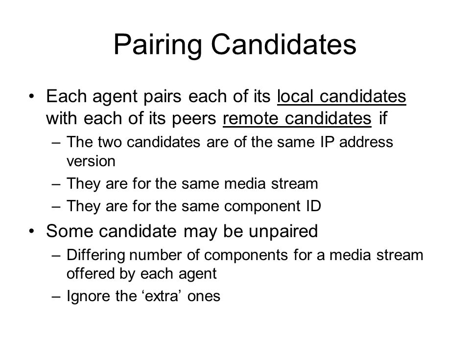 Pairing Candidates Each agent pairs each of its local candidates with each of its peers remote candidates if.