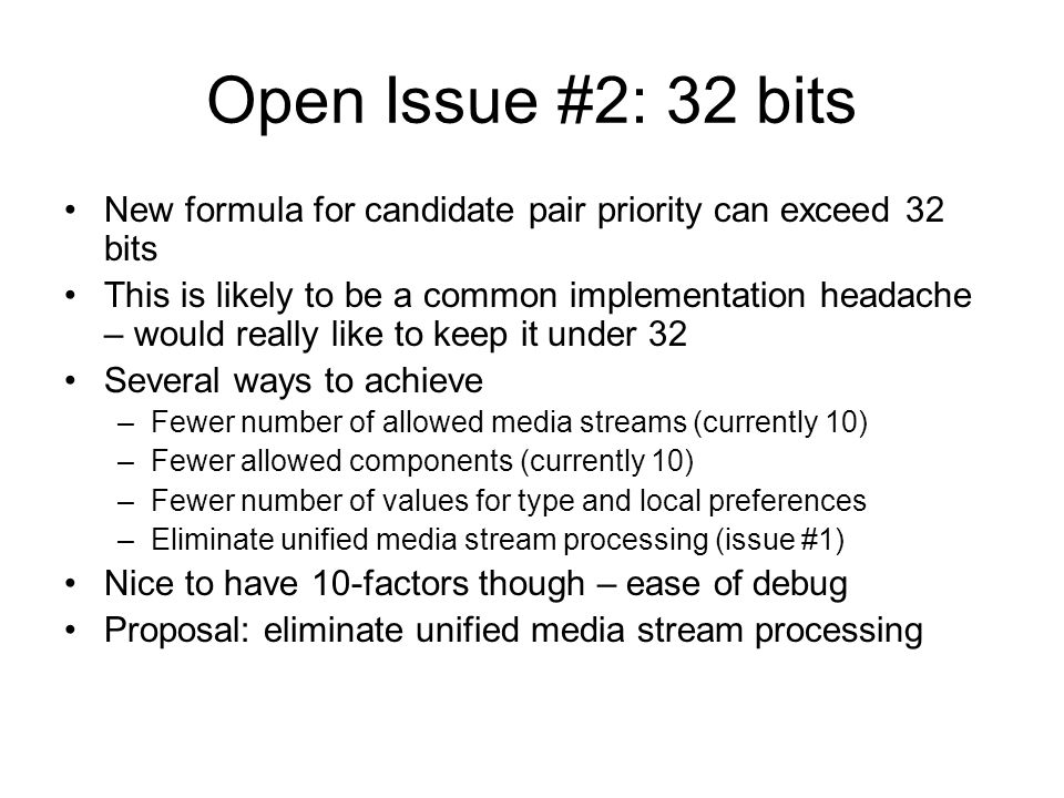 Open Issue #2: 32 bits New formula for candidate pair priority can exceed 32 bits.