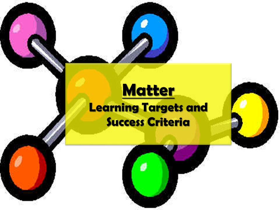 Matter Learning Targets and Success Criteria
