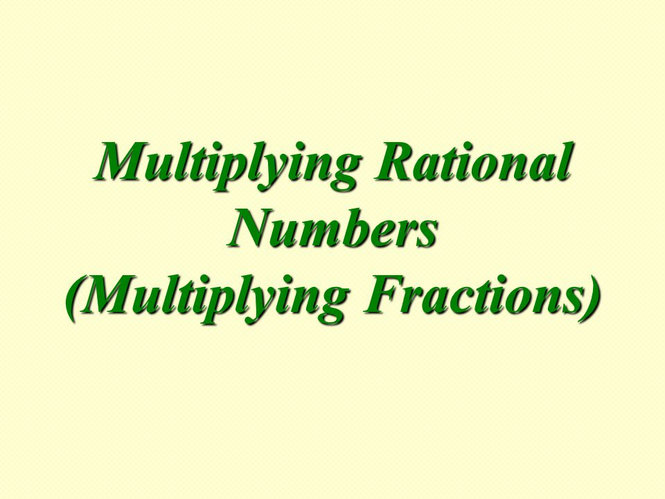 Multiplying Rational Numbers (Multiplying Fractions) - ppt download