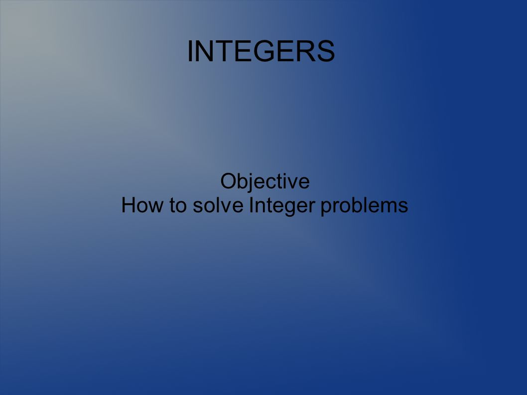 Objective How to solve Integer problems - ppt video online download