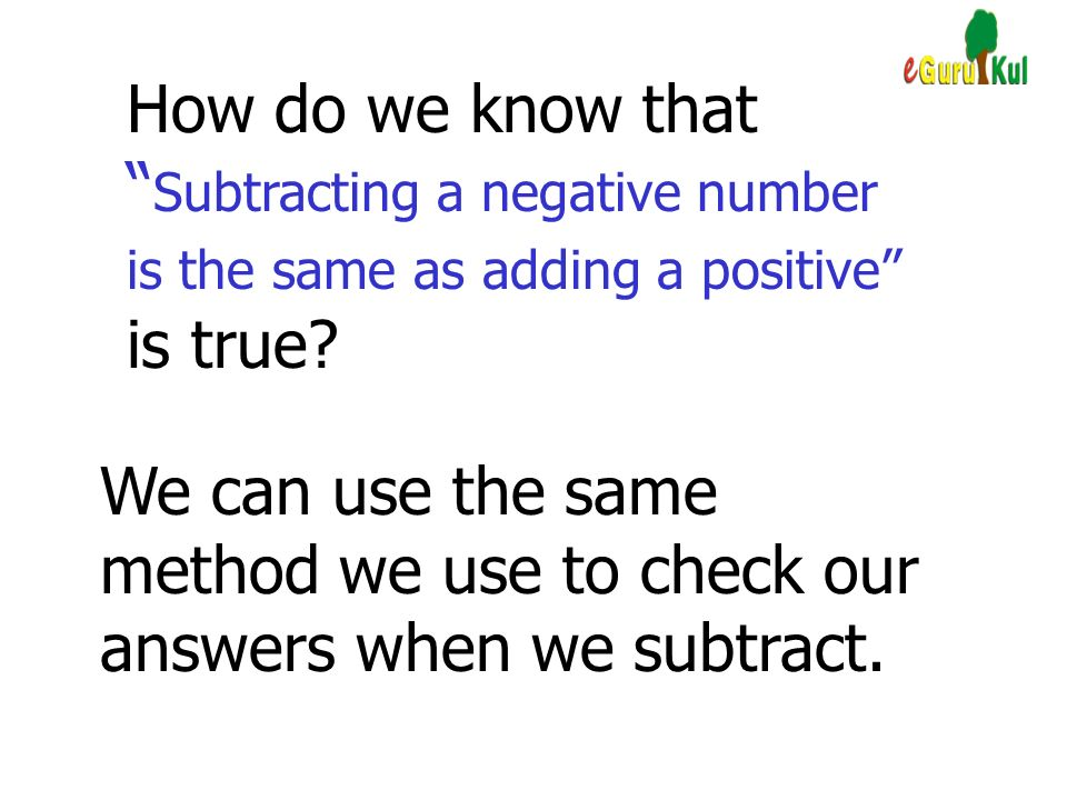How do we know that Subtracting a negative number is the same as adding a positive is true