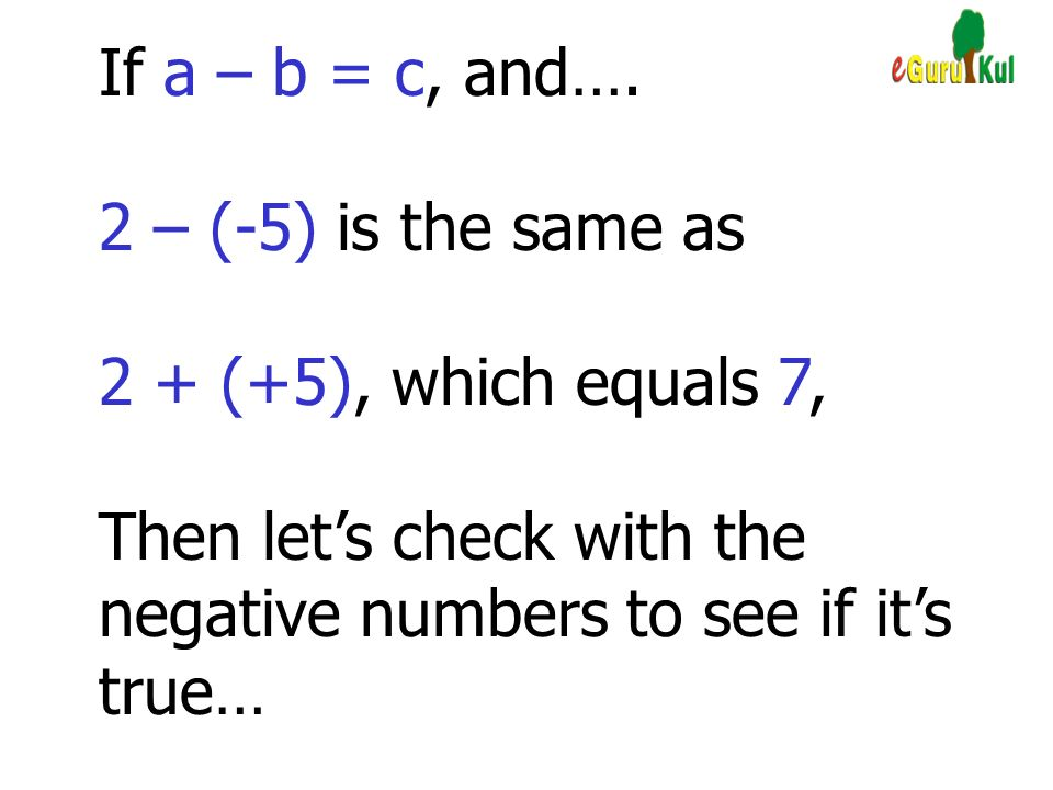 If a – b = c, and…. 2 – (-5) is the same as.