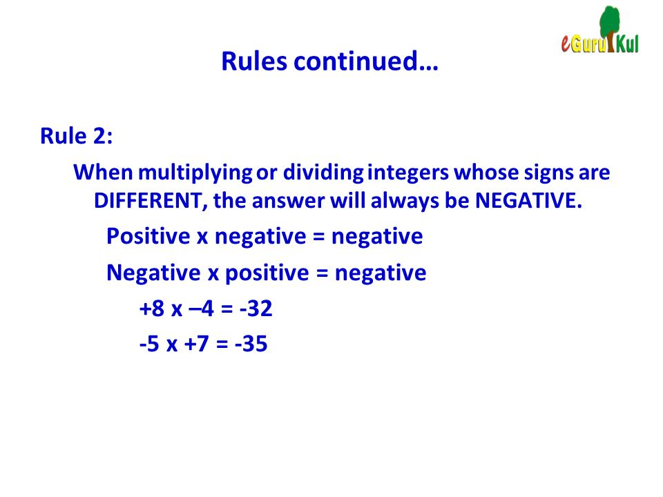 Rules continued… Rule 2: Positive x negative = negative