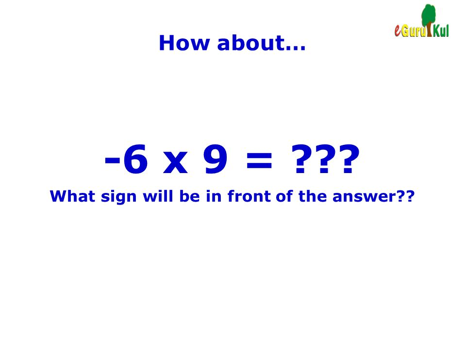 What sign will be in front of the answer