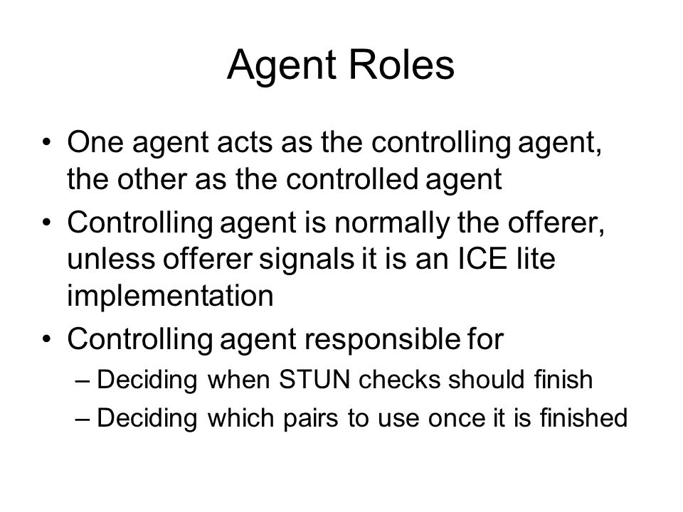 Agent Roles One agent acts as the controlling agent, the other as the controlled agent.