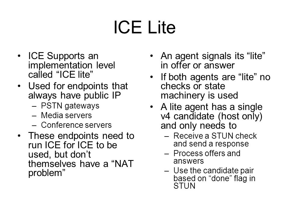 ICE Lite ICE Supports an implementation level called ICE lite