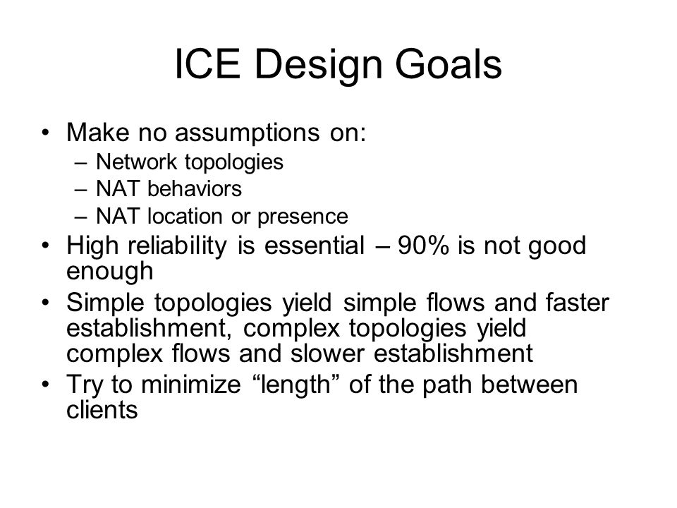 ICE Design Goals Make no assumptions on: