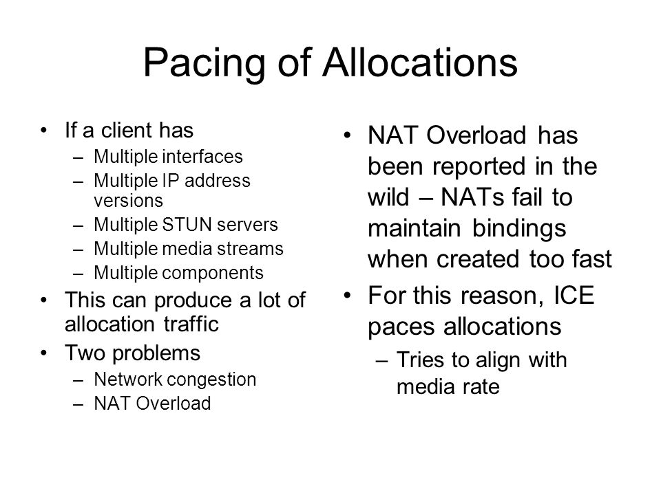 Pacing of Allocations If a client has. Multiple interfaces. Multiple IP address versions. Multiple STUN servers.