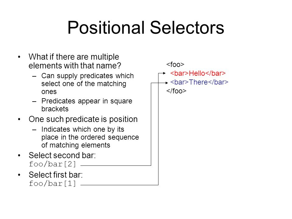 Positional Selectors What if there are multiple elements with that name Can supply predicates which select one of the matching ones.