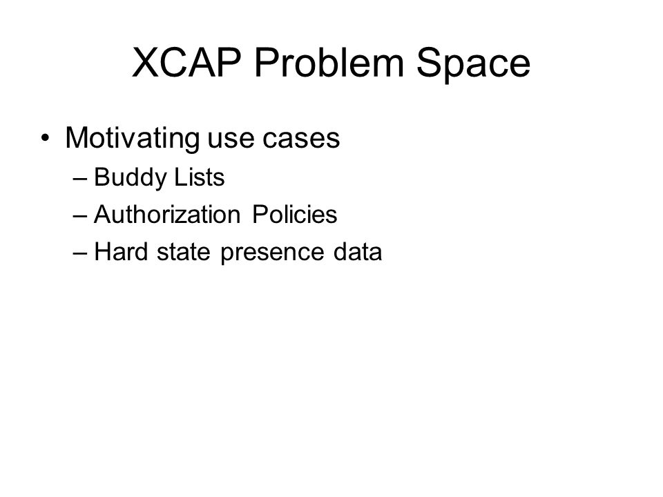 XCAP Problem Space Motivating use cases Buddy Lists