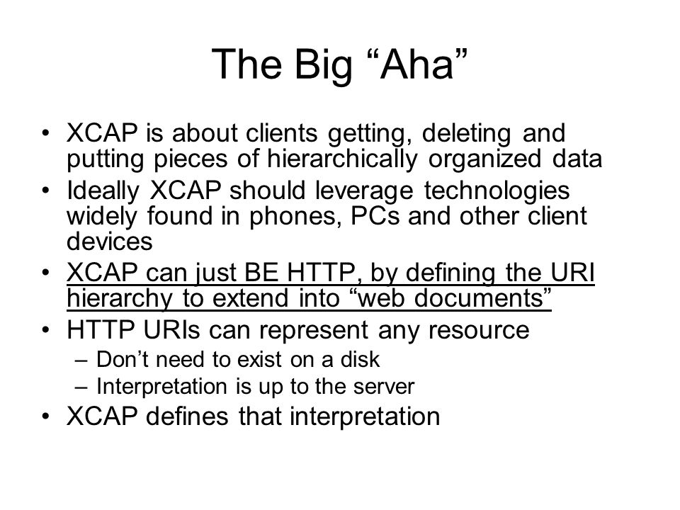 The Big Aha XCAP is about clients getting, deleting and putting pieces of hierarchically organized data.