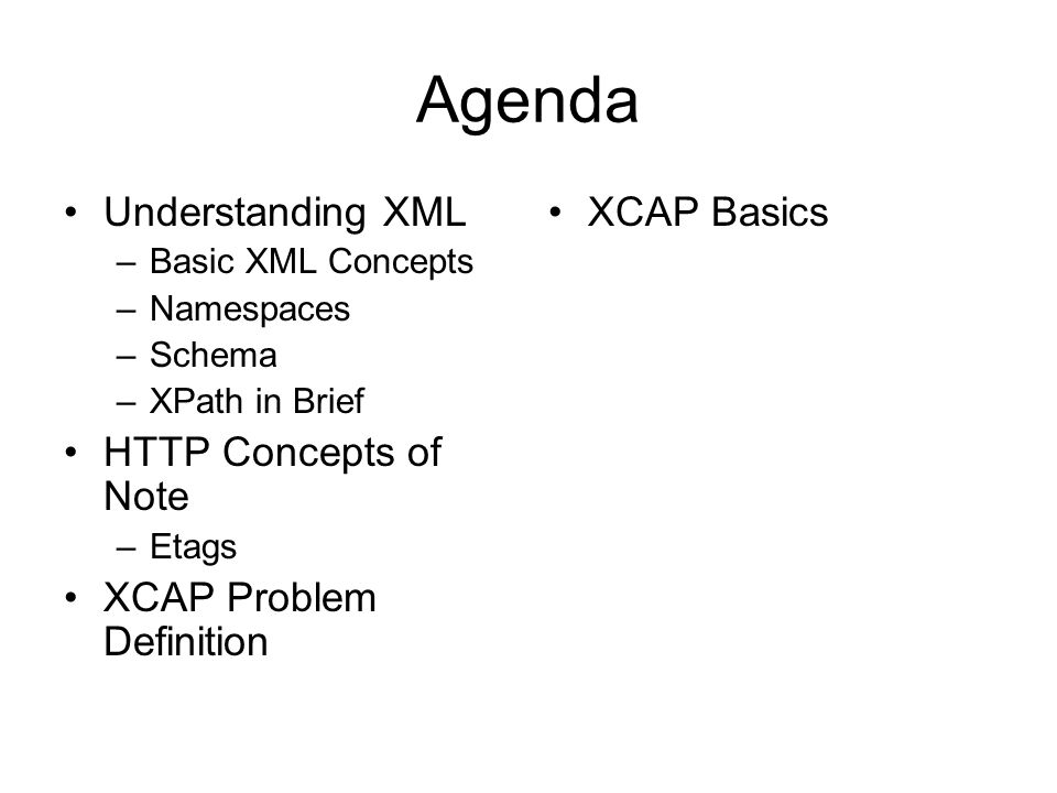 Agenda Understanding XML HTTP Concepts of Note XCAP Problem Definition