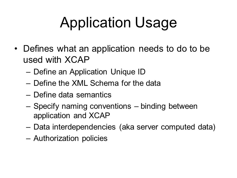 Application Usage Defines what an application needs to do to be used with XCAP. Define an Application Unique ID.