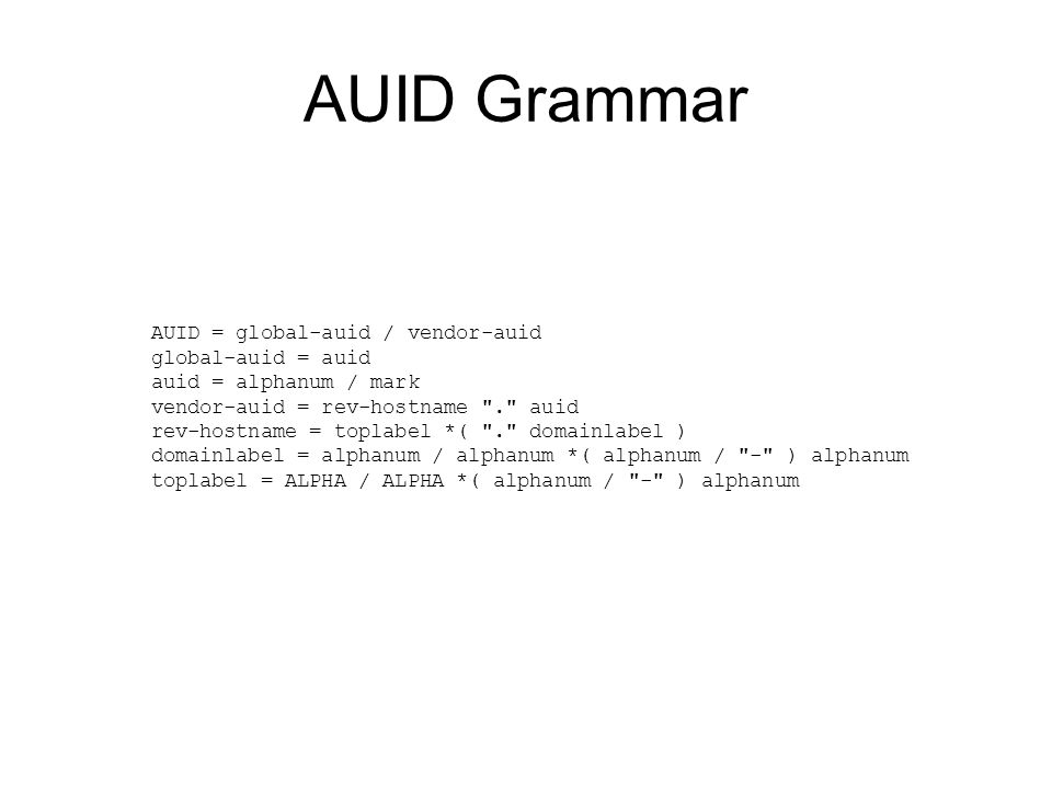 AUID Grammar AUID = global-auid / vendor-auid global-auid = auid