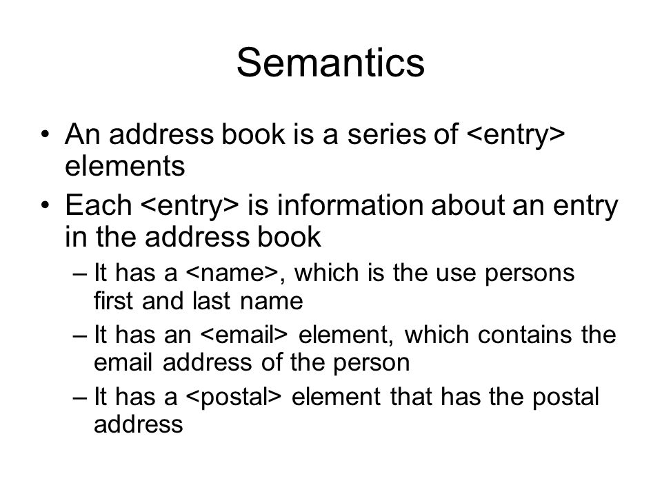 Semantics An address book is a series of <entry> elements