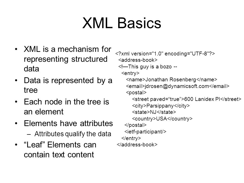 XML Basics XML is a mechanism for representing structured data