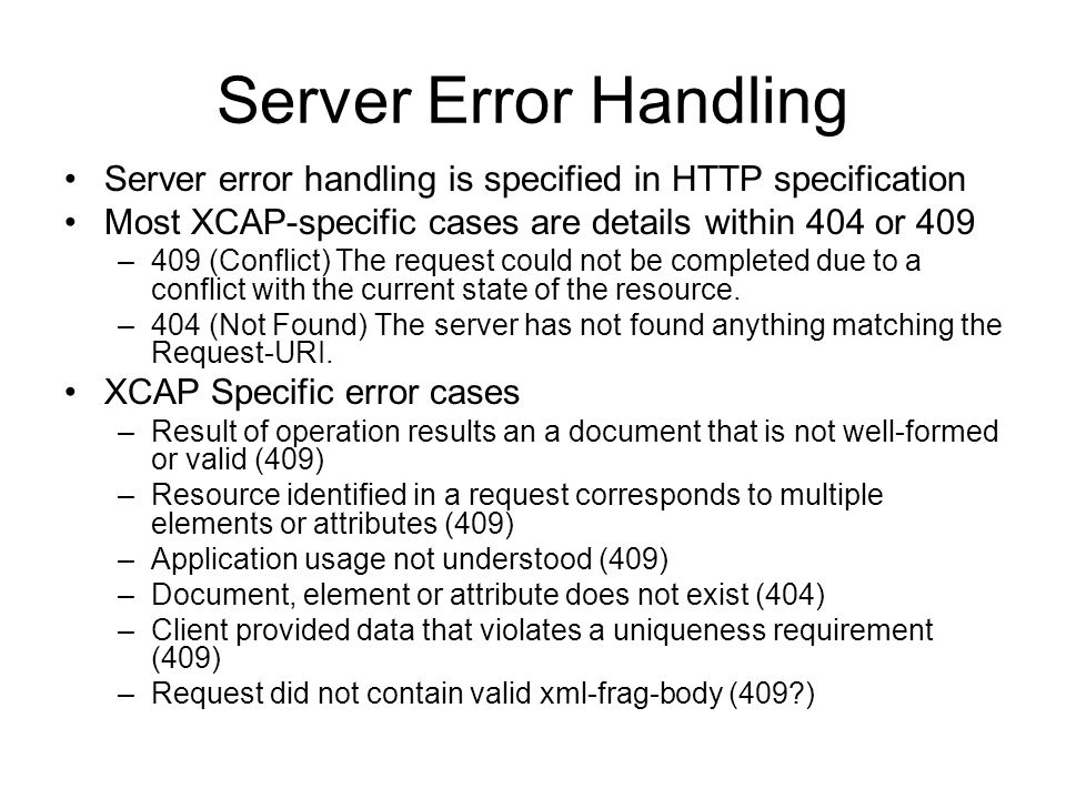 Server Error Handling Server error handling is specified in HTTP specification. Most XCAP-specific cases are details within 404 or 409.