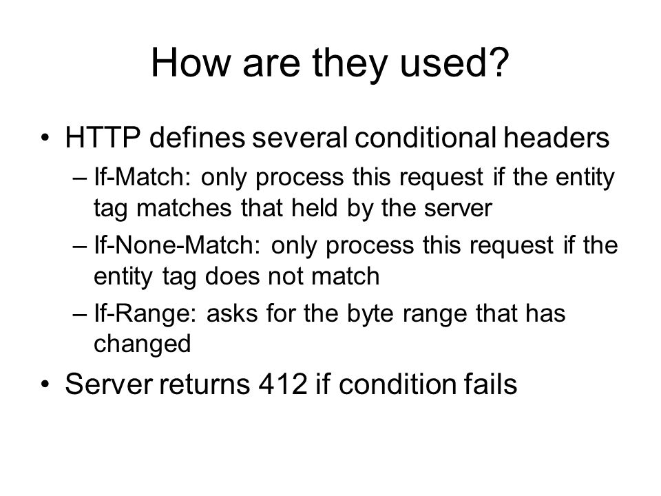 How are they used HTTP defines several conditional headers