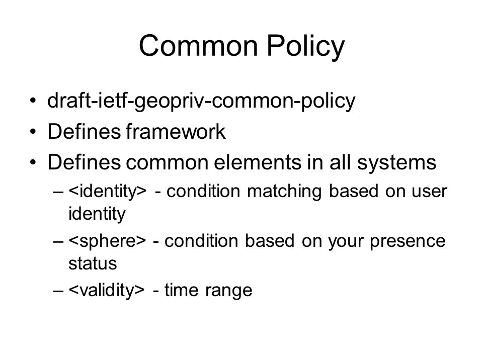 Common Policy draft-ietf-geopriv-common-policy Defines framework