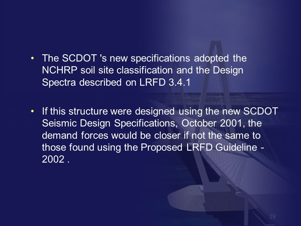 The SCDOT s new specifications adopted the NCHRP soil site classification and the Design Spectra described on LRFD 3.4.1