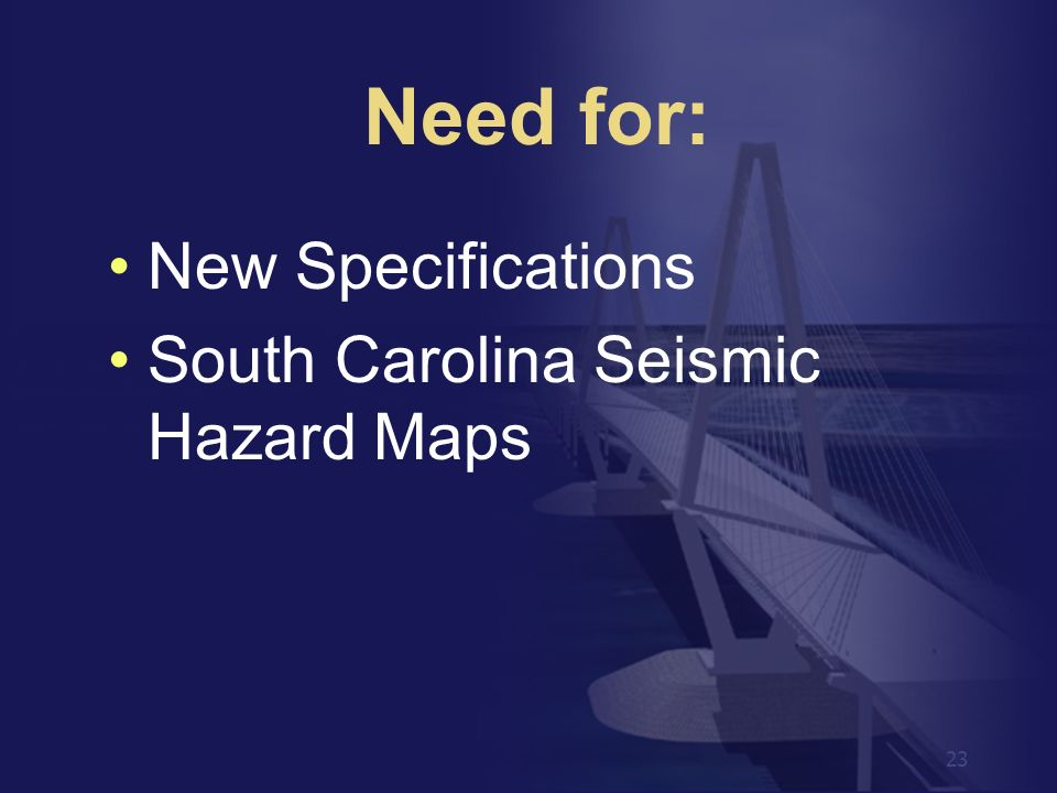 Need for: New Specifications South Carolina Seismic Hazard Maps