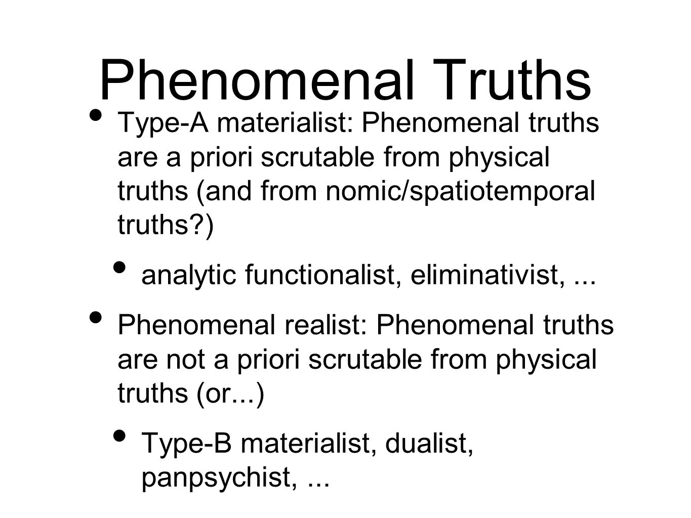 Phenomenal Truths Type-A materialist: Phenomenal truths are a priori scrutable from physical truths (and from nomic/spatiotemporal truths )