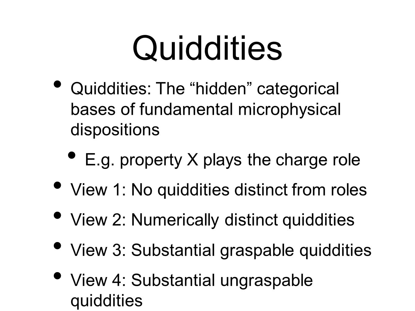 Quiddities Quiddities: The hidden categorical bases of fundamental microphysical dispositions. E.g. property X plays the charge role.