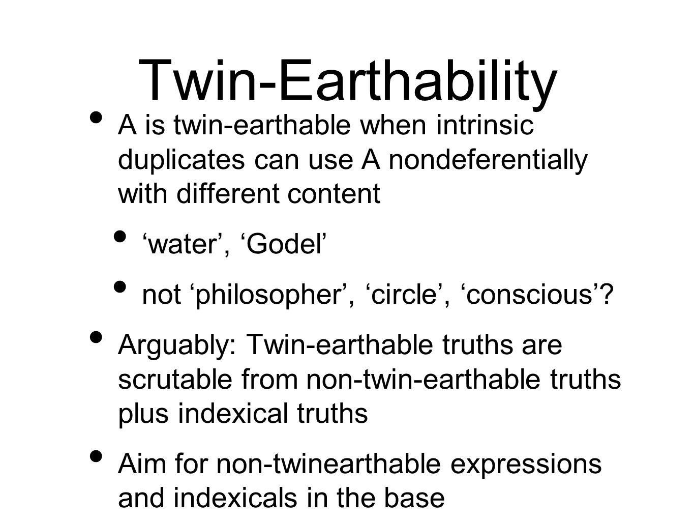 Twin-Earthability A is twin-earthable when intrinsic duplicates can use A nondeferentially with different content.