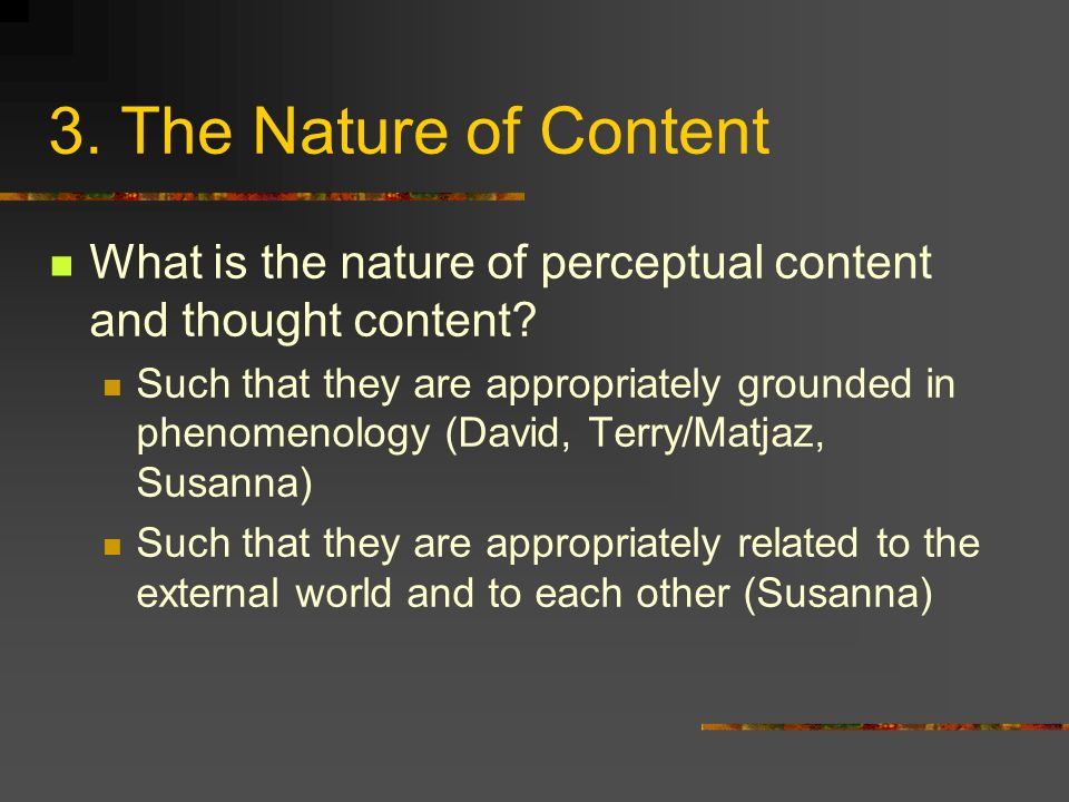 3. The Nature of Content What is the nature of perceptual content and thought content