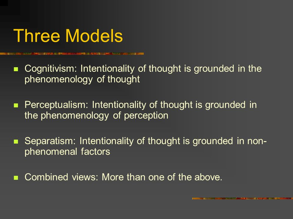Three Models Cognitivism: Intentionality of thought is grounded in the phenomenology of thought.